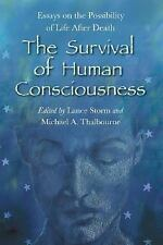 The Survival of Human Consciousness: Essays on the Possibilities of Life After D