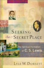 Seeking the Secret Place : The Spiritual Formation of C. S. Lewis by Lyle W....
