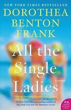 All the Single Ladies by Dorothea Benton Frank (2016, Paperback)
