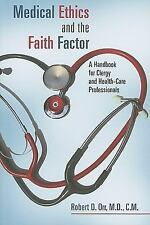 Medical Ethics and the Faith Factor : A Handbook for Clergy and Health-Care...