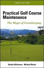 Practical Golf Course Maintenance : The Magic of Greenkeeping by Gordon...