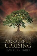 A Graceful Uprising : How Grace Changes Everything by Jonathan, 2nd Jones...
