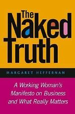 The Naked Truth : A Working Woman's Manifesto on Business and What Really...