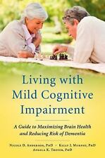 Living with Mild Cognitive Impairment: A Guide to Maximizing Brain Hea-ExLibrary