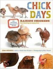 Chick Days: Raising Chickens from Hatchlings to Laying Hens by Jenna...