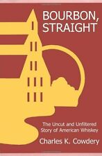 Bourbon, Straight: The Uncut and Unfiltered Story of American Whiskey by Charles