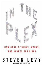 In the Plex : How Google Thinks, Works, and Shapes Our Lives by Steven Levy...