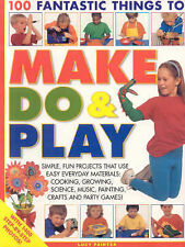 Painter, Lucy 100 Fantastic Things to Make, Do and Play Simple, Fun Projects Tha