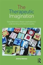 The Therapeutic Imagination : Using Literature to Deepen Psychodynamic...