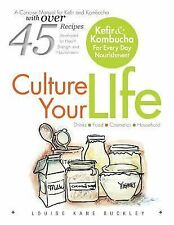 Culture Your Life : Kefir and Kombucha for Every Day Nourishment by Nd Louise...