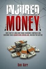 Injured Money - paperback: True Story of a Man Who Fought Insurance Companies an