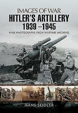Hitler's Artillery 1939 - 1945 (Images of War), Seidler, Hans, Good Book