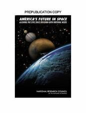 America's Future in Space: Aligning the Civil Space Program with Natio-ExLibrary