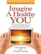 Imagine a Healthy You : A Book Full of Powerful Secrets for Your Recovery. a...