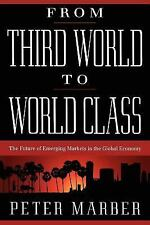 From Third World to World Class: The Future of Emerging Markets in the Global Ec
