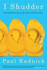 I Shudder: And Other Reactions to Life, Death, and New Jersey, Rudnick, Paul, Go