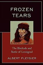 Frozen Tears : The Blockade and Battle of Leningrad by Albert Pleysier (2008,...