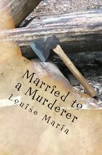 Married to a Murderer : A Wife Suspects Her Husband of Keeping Secrets but Is...