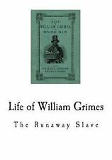 A Slave Narrative: Life of William Grimes : The Runaway Slave by William...