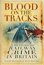 Blood on the Tracks: A History of Railway Crime in Britain by David Brandon H/ba