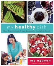 My Healthy Dish: More Than 85 Fresh & Easy Recipes for the Whole Family, Nguyen,