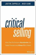 Critical Selling: How Top Performers Accelerate the Sales Process and Close Mor