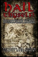 Hail Thyself! Unlocking the Secrets of Control, Wealth, and Power (2014,...
