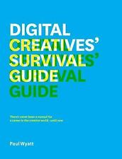 The Digital Creative's Survival Guide: Everything You Need for a Successful Care