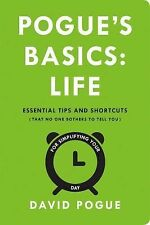 Pogue's Basics: Life : Essential Tips and Shortcuts (That No One Bothers to...