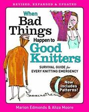 When Bad Things Happen to Good Knitters: Revised, Expanded, and Updated Survival