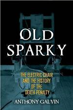 Old Sparky : The Electric Chair and the History of the Death Penalty by...
