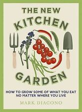 The New Kitchen Garden: How to Grow Some of What You Eat No Matter Where You...