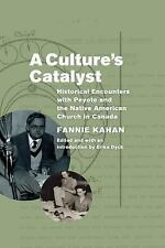 A Culture's Catalyst : Historical Encounters with Peyote and the Native...