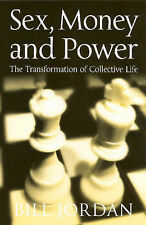 Sex, Money and Power: The Transformation of Collective Life Bill Jordan