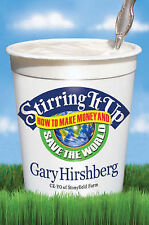 Stirring It Up: How to Make Money and Save the World, Gary, Hirshberg