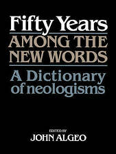 Fifty Years among the New Words: A Dictionary of Neologisms 1941-1991, , Good, P
