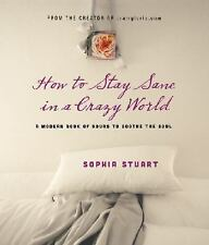 How to Stay Sane in a Crazy World: A Modern Book of Hours to Soothe the Soul