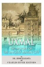 Uxmal: the History of the Ancient Mayan City by Jesse Harasta and Charles...
