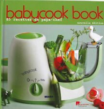 Babycook Book - Les Editions Culinaires 2008 - 85 Recettes de Papa Chef -
