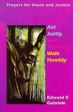 Act Justly, Love Tenderly, Walk Humbly: Prayers for Peace and Justice Gabriele,