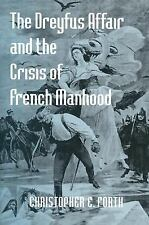 The Dreyfus Affair and the Crisis of French Manhood (The Johns Hopkins Universit