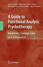 A Guide to Functional Analytic Psychotherapy : Awareness, Courage, Love, and...