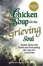 Chicken Soup for the Grieving Soul : Stories about Life, Death and Overcoming...