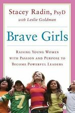 Brave Girls: Raising Young Women with Passion and Purpose to Become Powerful Lea