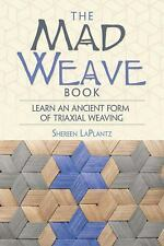 The Mad Weave Book : Learn an Ancient Form of Triaxial Weaving by Shereen...