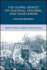 The Global Assault on Teaching, Teachers, and Their Unions : Stories for...