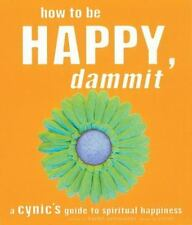How to Be Happy, Dammit : A Cynic's Guide to Spiritual Happiness by Karen Sal...