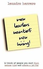 New Leaders Wanted - Now Hiring! : 12 Kinds of People You Must Find, Seduce,...