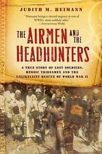 The Airmen and the Headhunters : A True Story of Lost Soldiers, Heroic...