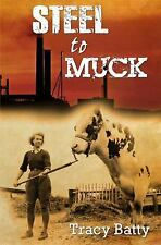 Steel to Muck by Tracy Batty (2014, Paperback)